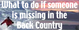 what to do if missing in the back country.